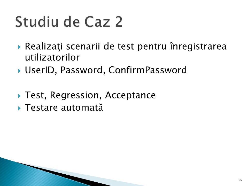 Realizaţi scenarii de test pentru înregistrarea utilizatorilor UserID, Password, ConfirmPassword Test, Regression, Acceptance Testare automată 36
