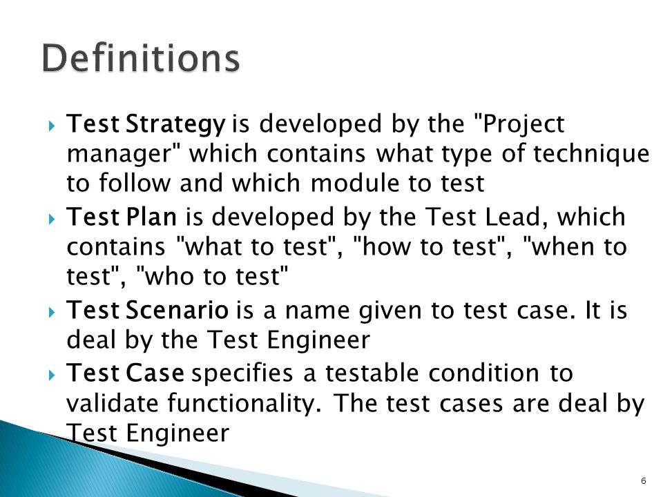 A systematic approach to testing a system Contains a detailed understanding of what the eventual workflow will be Documents the strategy that will be used to verify and ensure that a product or system meets its design specifications and other requirements Is usually prepared by or with significant input from Test Engineers 7