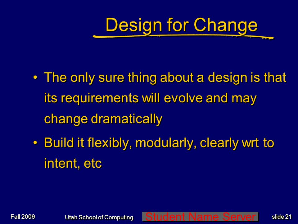 Student Name Server Utah School of Computing slide 20 Fall 2009 Lifecycle Design Consider the entire life of a product -Cradle to grave (incl disposal) -Look at lifecycle cost.