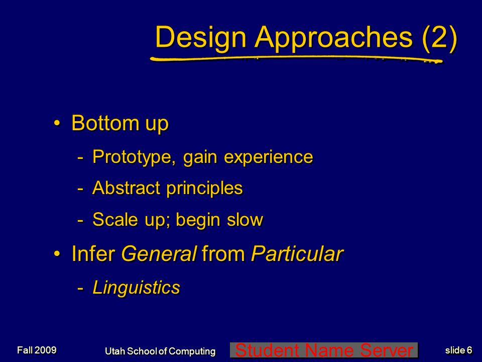 Student Name Server Utah School of Computing slide 36 Fall 2009 Design Evaluation How well does design perform.