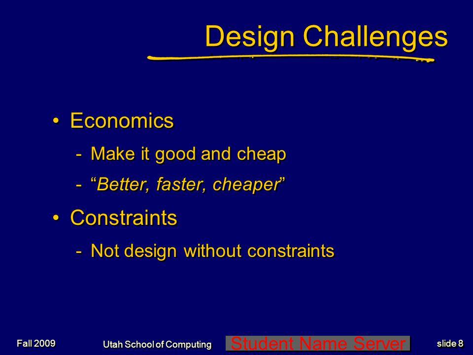 Student Name Server Utah School of Computing slide 28 Fall 2009 ilities of Design Maintainability Portability Readability Flexibility Testability Etc, etc….