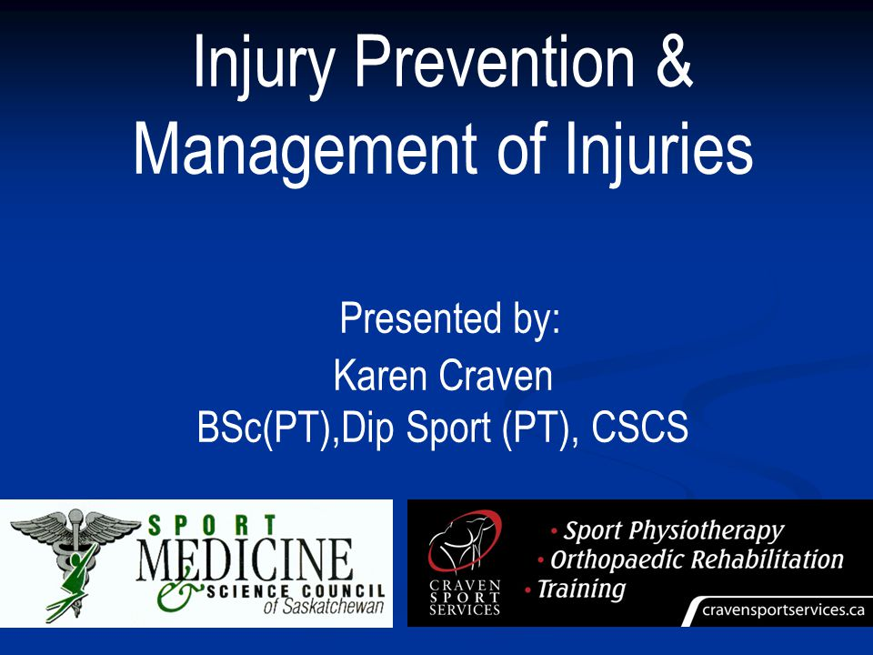 Injury Prevention & Management of Injuries Presented by: Karen Craven BSc(PT),Dip Sport (PT), CSCS