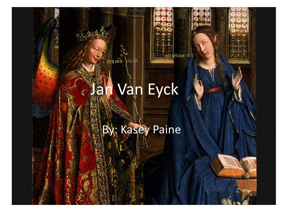 Jan Van Eyck By: Kasey Paine