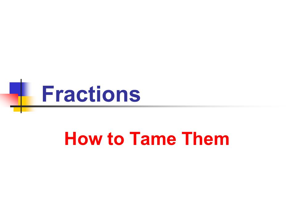 Fractions How to Tame Them