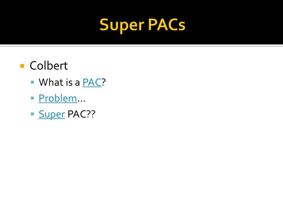 Colbert What is a PAC?PAC Problem… Problem Super PAC?? Super