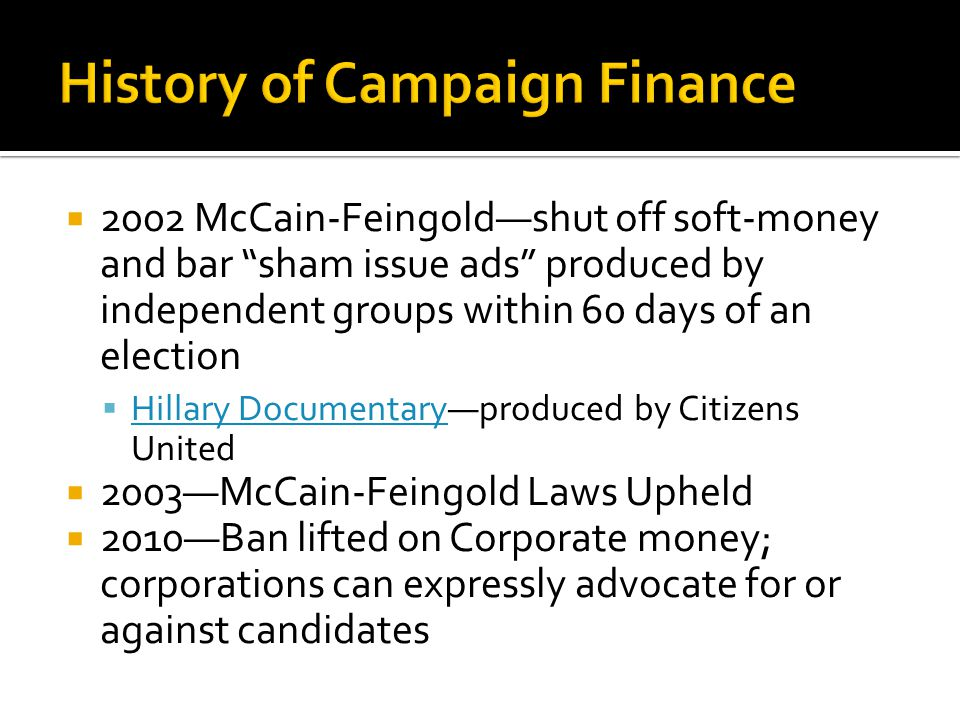 2002 McCain-Feingoldshut off soft-money and bar sham issue ads produced by independent groups within 60 days of an election Hillary Documentaryproduce
