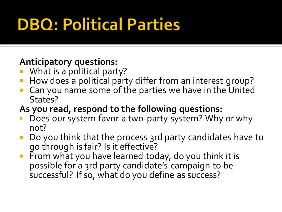 Anticipatory questions: What is a political party? How does a political party differ from an interest group? Can you name some of the parties we have