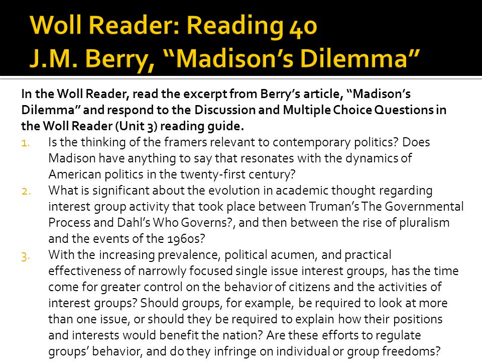 In the Woll Reader, read the excerpt from Berrys article, Madisons Dilemma and respond to the Discussion and Multiple Choice Questions in the Woll Rea