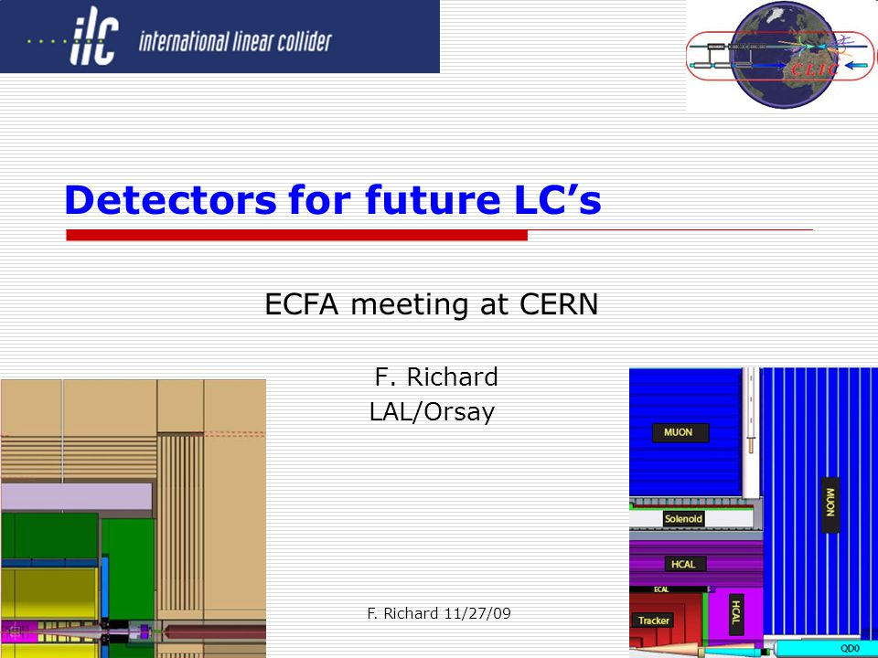 F. Richard 11/27/091 Detectors for future LCs ECFA meeting at CERN F. Richard LAL/Orsay