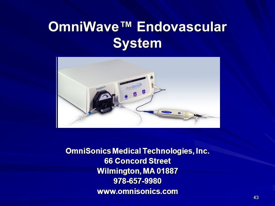 43 OmniWave Endovascular System OmniSonics Medical Technologies, Inc. 66 Concord Street Wilmington, MA 01887 978-657-9980www.omnisonics.com