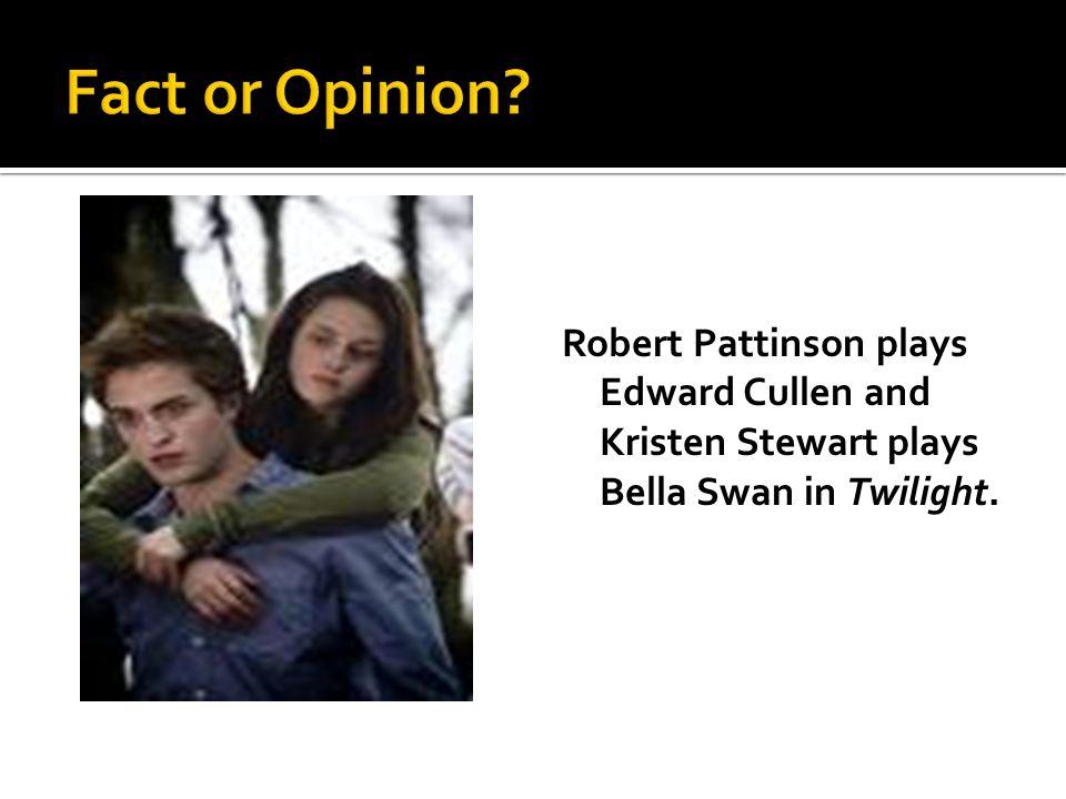 Robert Pattinson plays Edward Cullen and Kristen Stewart plays Bella Swan in Twilight.