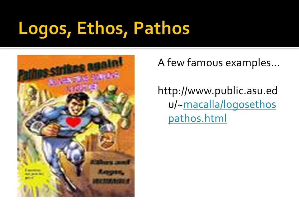 A few famous examples… http://www.public.asu.ed u/~macalla/logosethos pathos.htmlmacalla/logosethos pathos.html