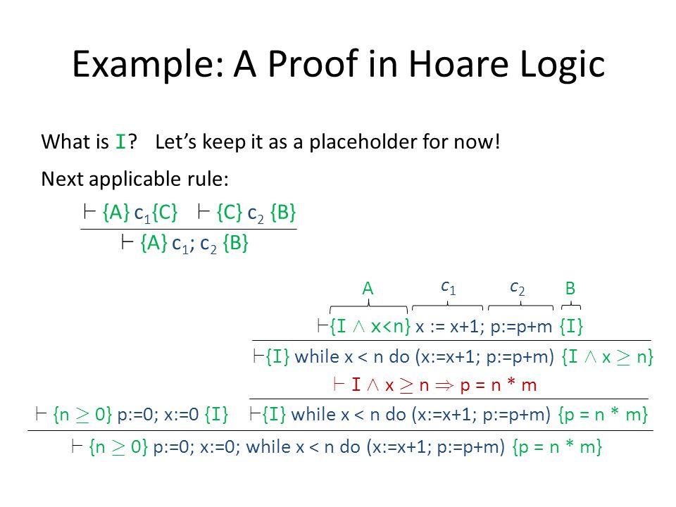 ` {n ¸ 0} p:=0; x:=0; while x < n do (x:=x+1; p:=p+m) {p = n * m} What is I .
