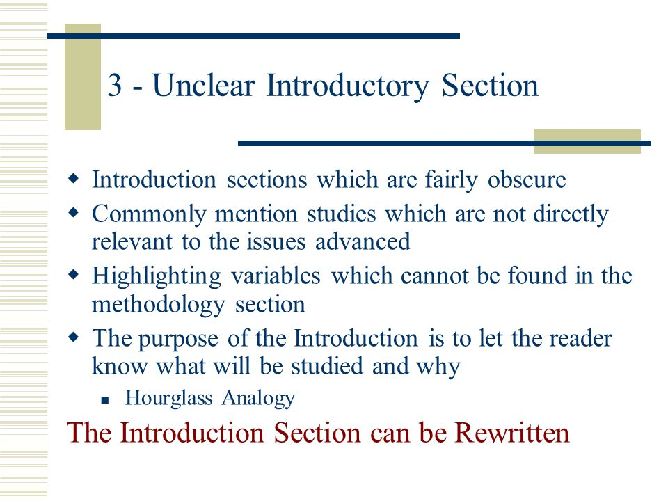 3 - Unclear Introductory Section Introduction sections which are fairly obscure Commonly mention studies which are not directly relevant to the issues