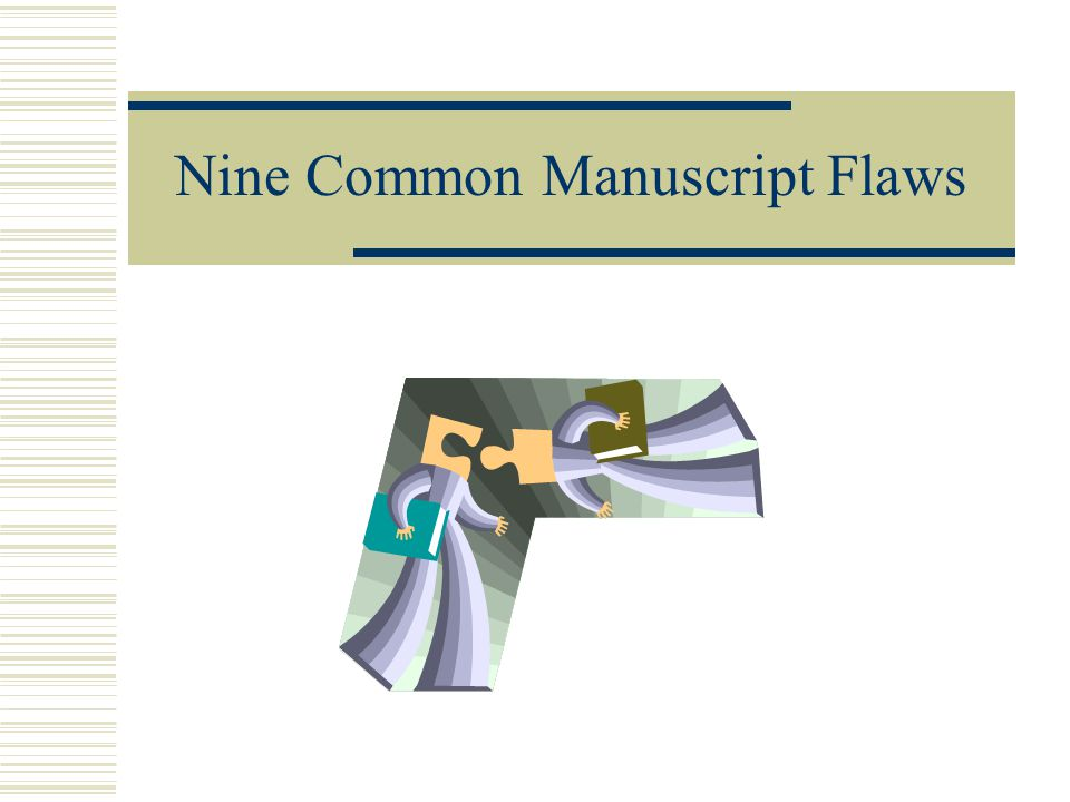 The Perfect Manuscript The perfect manuscript is well organized logical thought processes by the author Communicates to readers what the author understands about the research must be told coherently to the readers