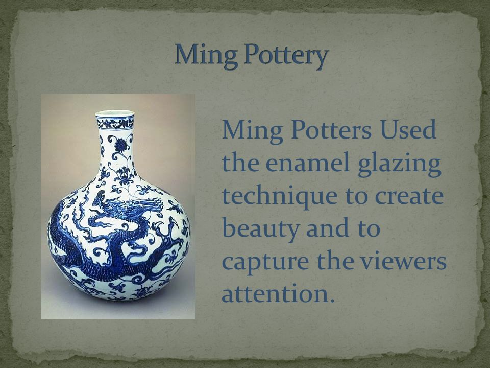 Ming Potters Used the enamel glazing technique to create beauty and to capture the viewers attention.