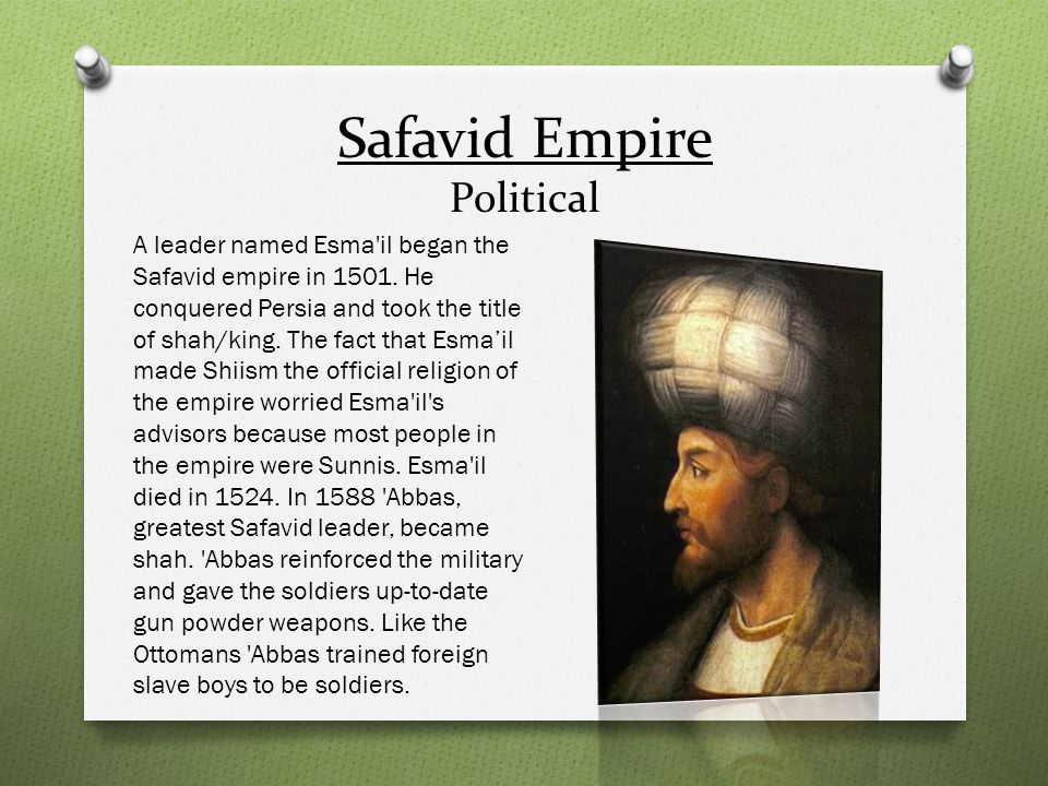 Safavid Empire Political A leader named Esma'il began the Safavid empire in 1501. He conquered Persia and took the title of shah/king. The fact that E