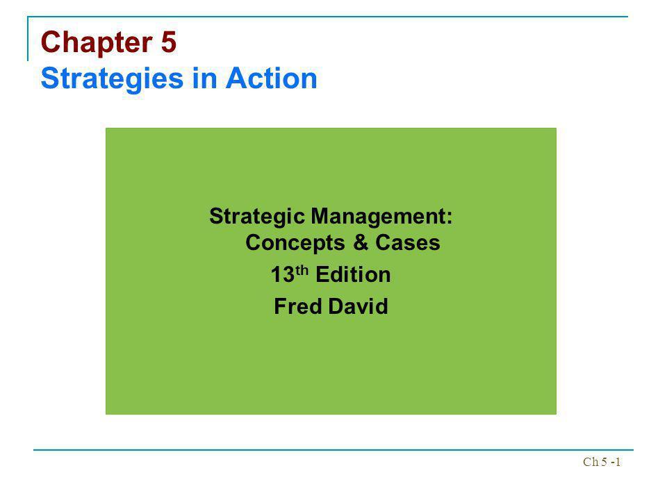 Ch 5 -12 Types of Strategies Vertical Integration Strategies Forward Integration Backward Integration Horizontal Integration
