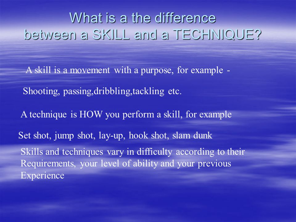 What is a the difference between a SKILL and a TECHNIQUE.