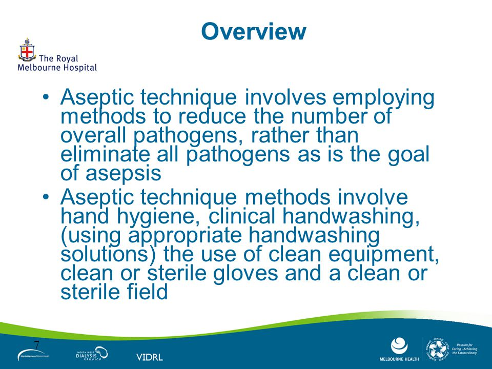 Overview Aseptic technique involves employing methods to reduce the number of overall pathogens, rather than eliminate all pathogens as is the goal of