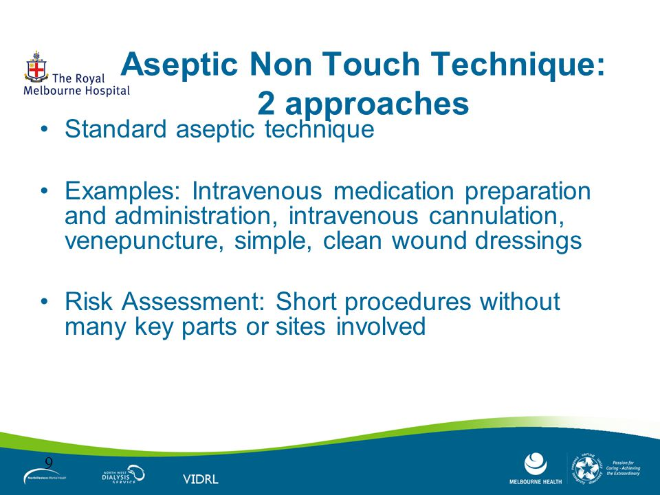 Aseptic Non Touch Technique: 2 approaches Standard aseptic technique Examples: Intravenous medication preparation and administration, intravenous cann
