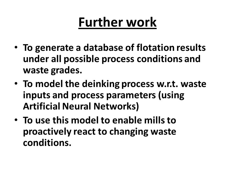 To generate a database of flotation results under all possible process conditions and waste grades.