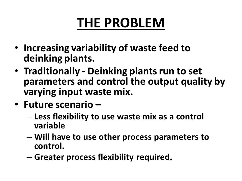 Increasing variability of waste feed to deinking plants.