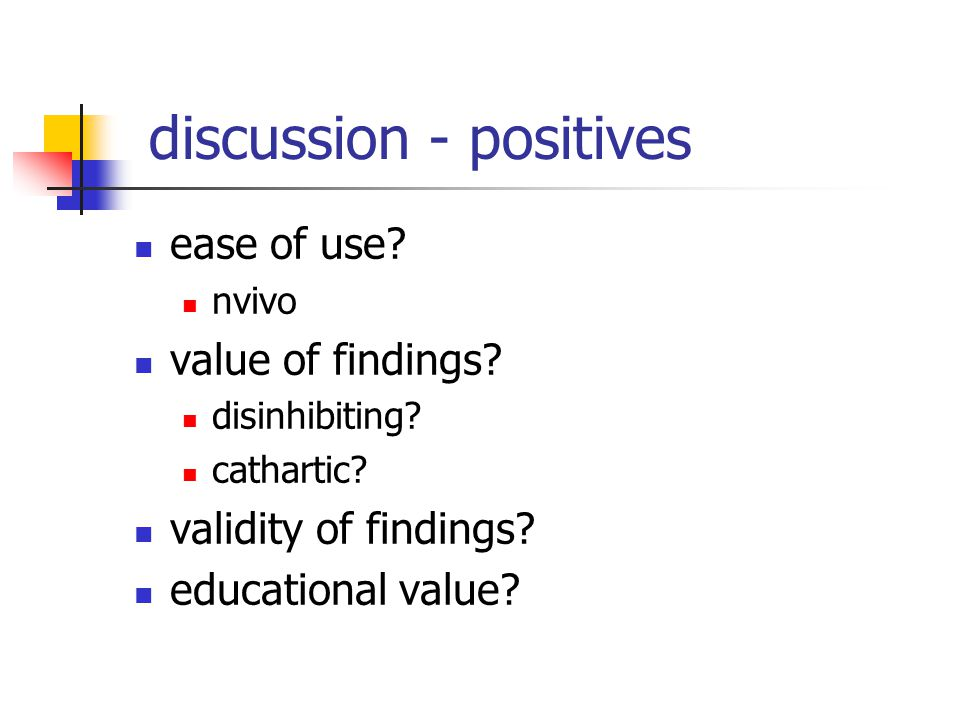 discussion - positives ease of use. nvivo value of findings.