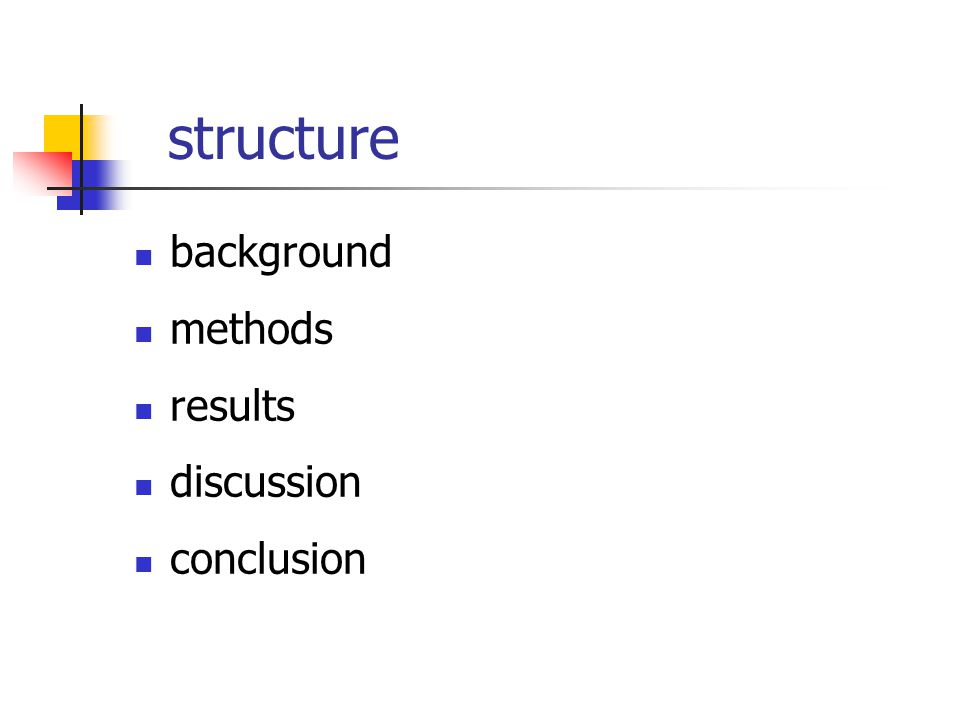 structure background methods results discussion conclusion