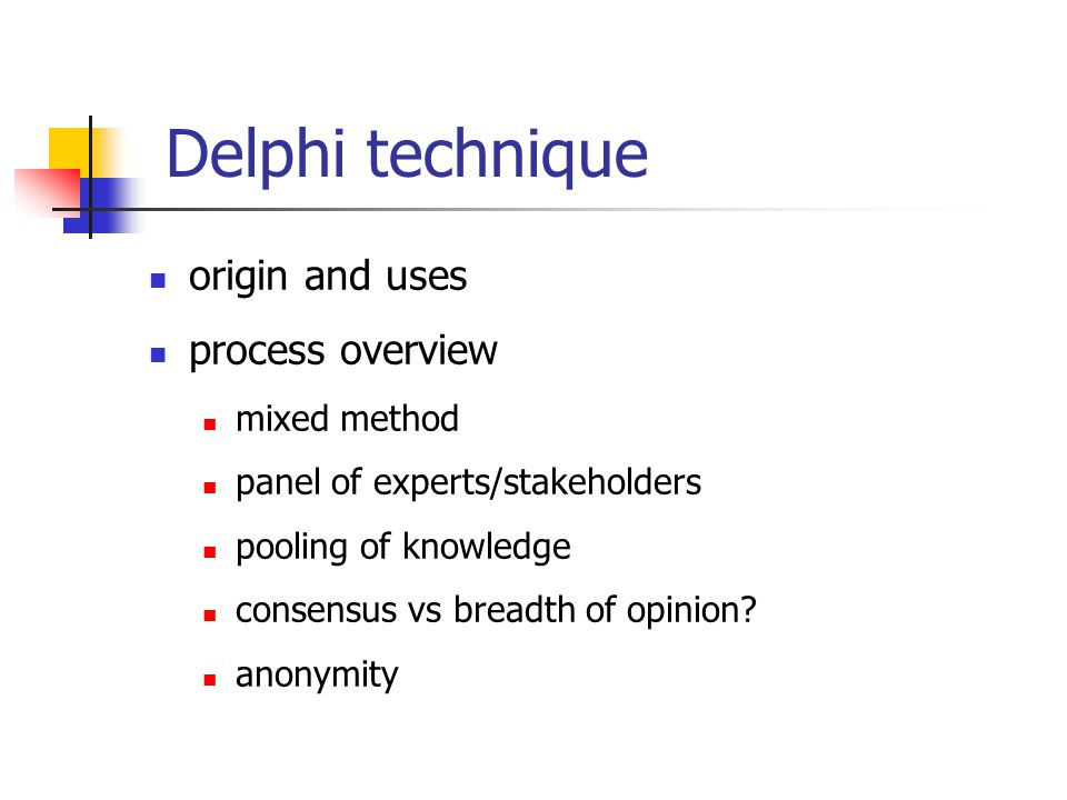Delphi technique origin and uses process overview mixed method panel of experts/stakeholders pooling of knowledge consensus vs breadth of opinion.