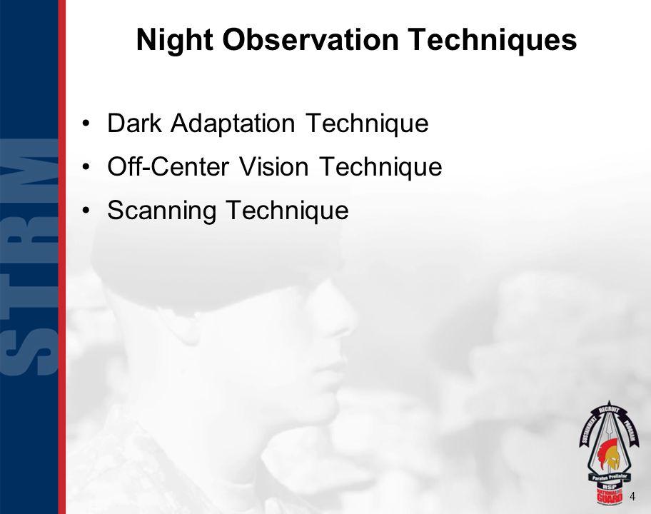 4 Night Observation Techniques Dark Adaptation Technique Off-Center Vision Technique Scanning Technique