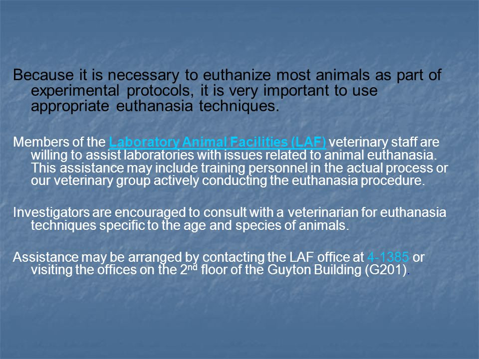 Because it is necessary to euthanize most animals as part of experimental protocols, it is very important to use appropriate euthanasia techniques.