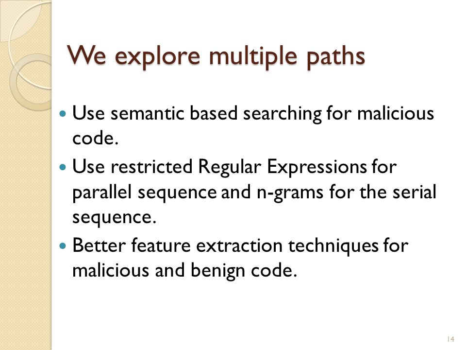 We explore multiple paths Use semantic based searching for malicious code.