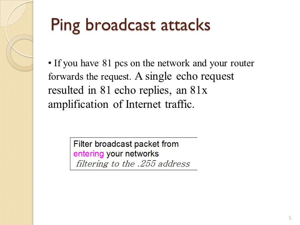 Ping broadcast attacks 5 If you have 81 pcs on the network and your router forwards the request.