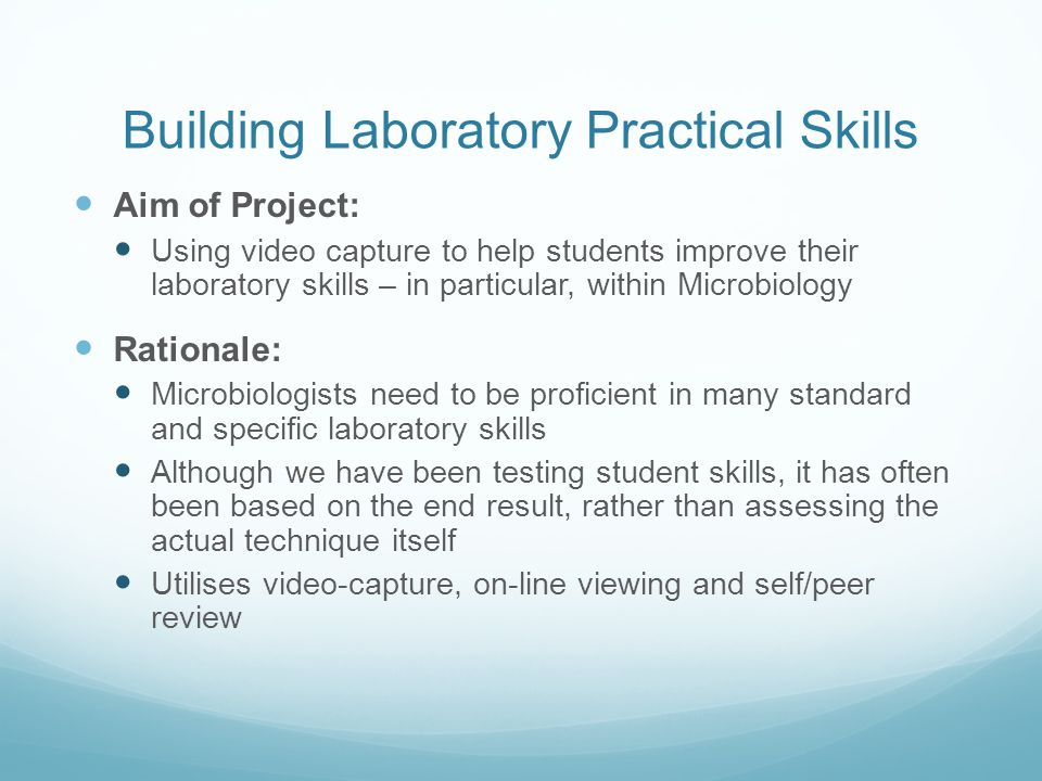 Building Laboratory Practical Skills Aim of Project: Using video capture to help students improve their laboratory skills – in particular, within Micr