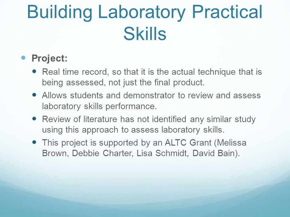 Building Laboratory Practical Skills Project: Real time record, so that it is the actual technique that is being assessed, not just the final product.