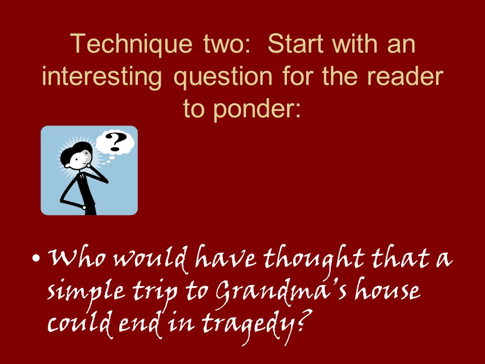 Technique one: Start with a short (4-5 words maximum), effective sentence: She wore a red hood.