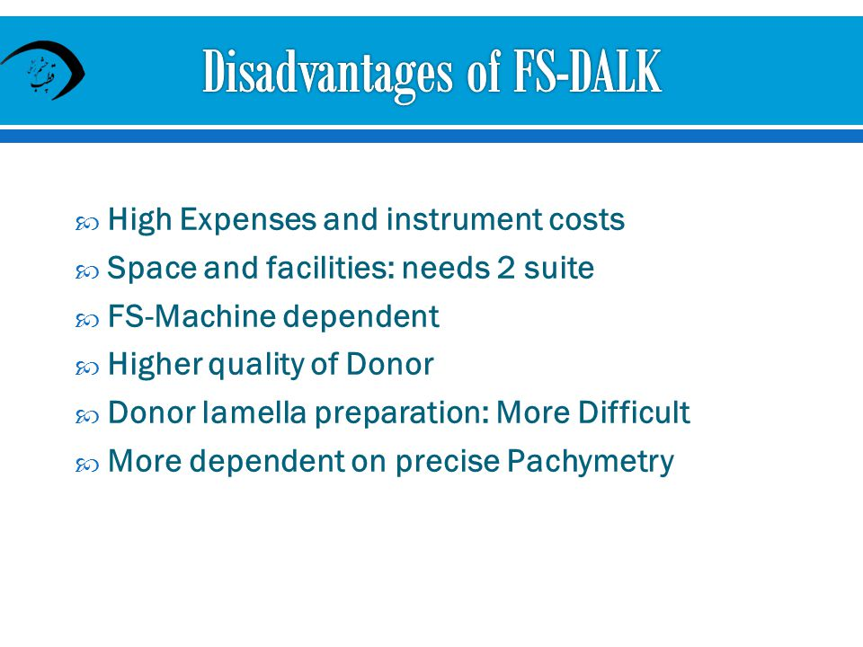 High Expenses and instrument costs Space and facilities: needs 2 suite FS-Machine dependent Higher quality of Donor Donor lamella preparation: More Di