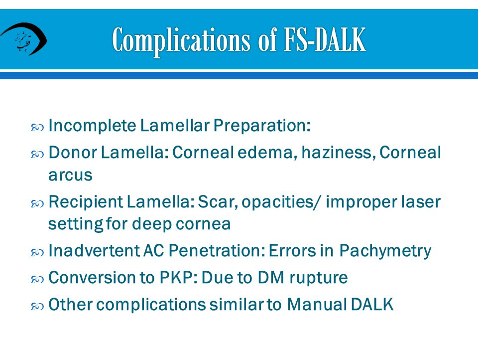 Incomplete Lamellar Preparation: Donor Lamella: Corneal edema, haziness, Corneal arcus Recipient Lamella: Scar, opacities/ improper laser setting for