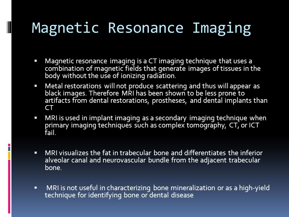 Magnetic Resonance Imaging Magnetic resonance imaging is a CT imaging technique that uses a combination of magnetic fields that generate images of tis