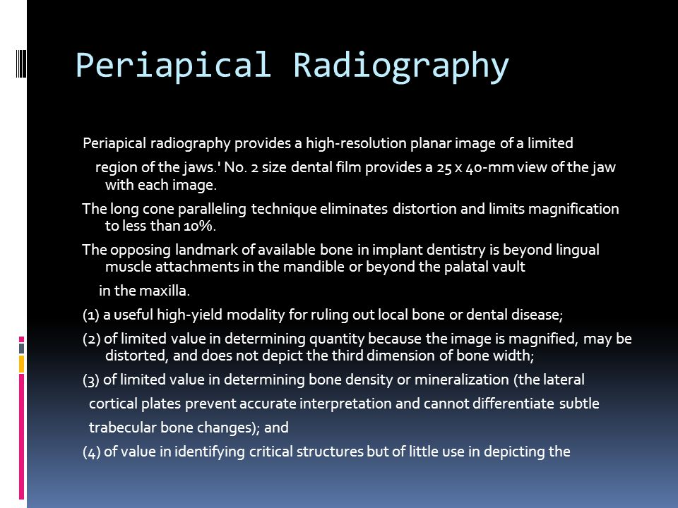 Periapical Radiography Periapical radiography provides a high-resolution planar image of a limited region of the jaws.' No. 2 size dental film provide