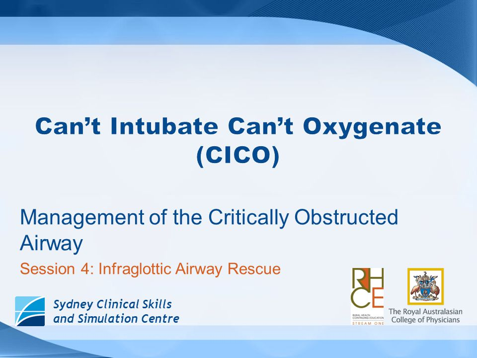 CICO infraglottic rescue Key points for success 1.CICO is recognised 2.CICO is declared 3.A plan is activated 4.Equipment is immediately available 5.People know their roles