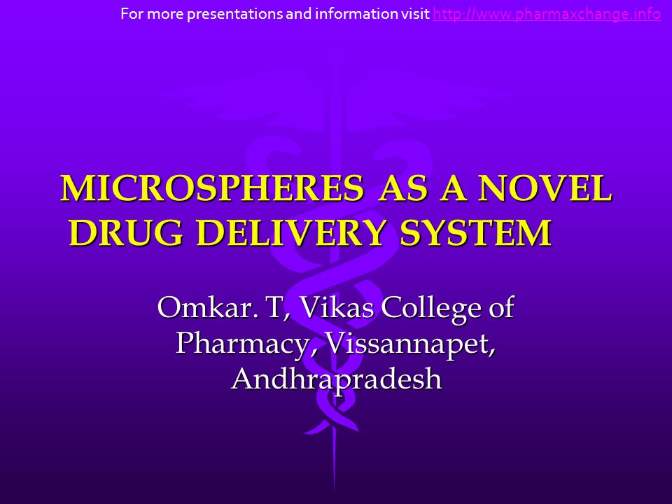 MICROSPHERES AS A NOVEL DRUG DELIVERY SYSTEM Omkar. T, Vikas College of Pharmacy, Vissannapet, Andhrapradesh For more presentations and information vi