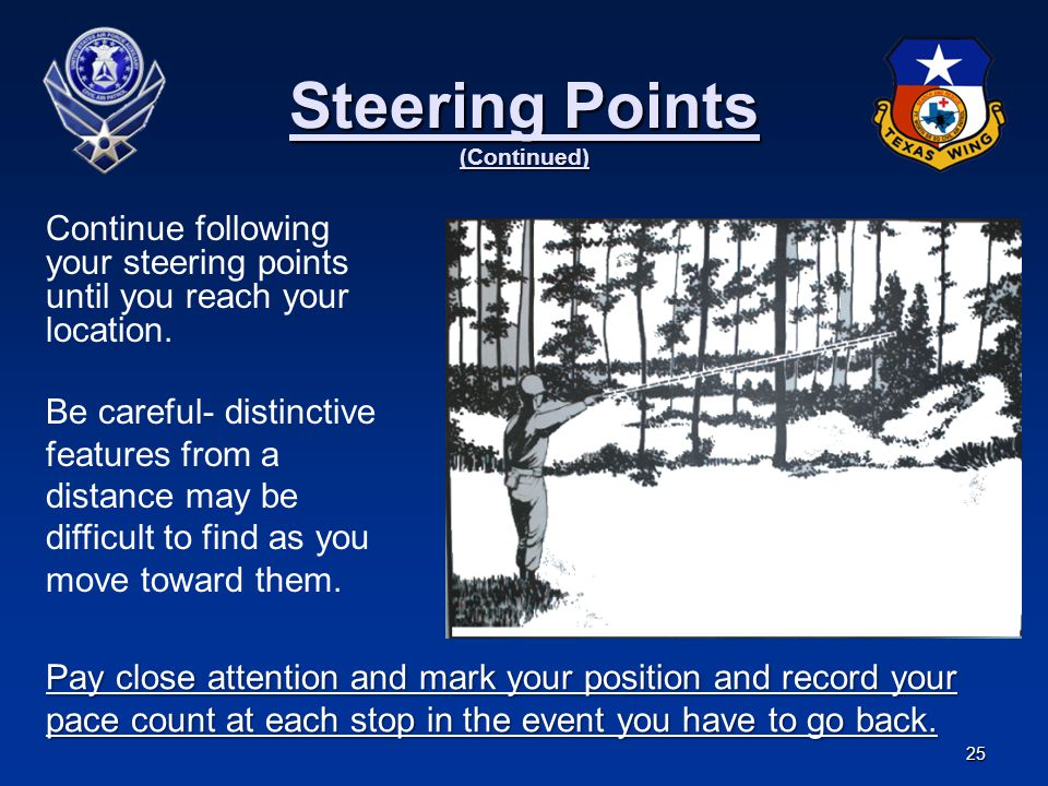 25 Steering Points (Continued) Continue following your steering points until you reach your location. Pay close attention and mark your position and r