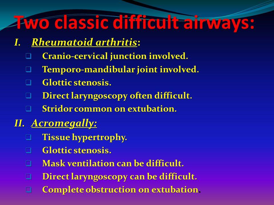 Two classic difficult airways: I.Rheumatoid arthritis: Cranio-cervical junction involved.