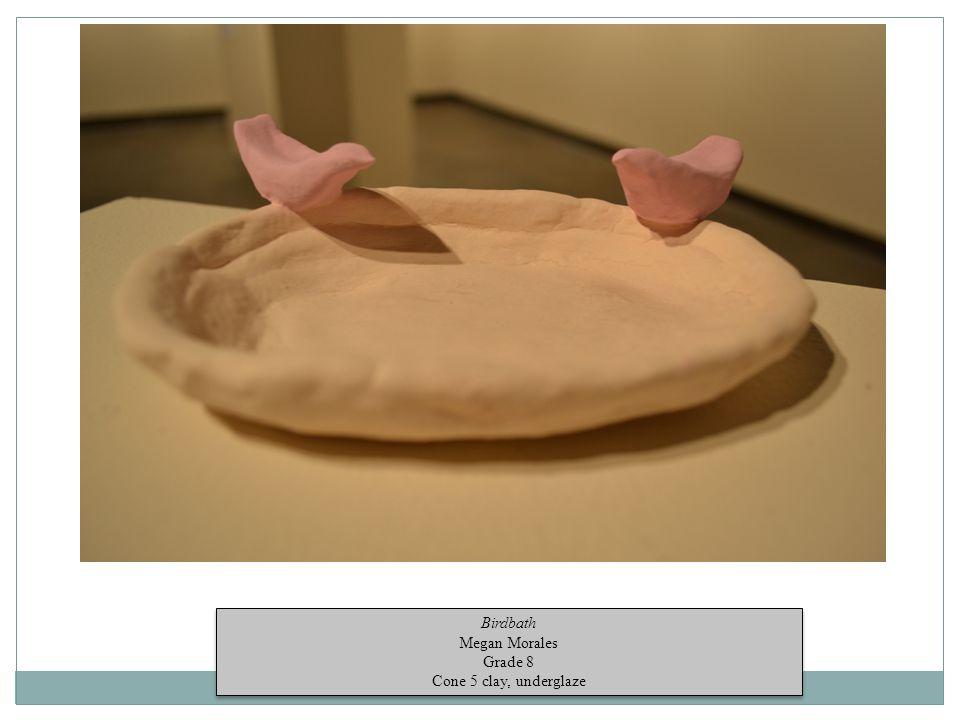 Birdbath Megan Morales Grade 8 Cone 5 clay, underglaze Birdbath Megan Morales Grade 8 Cone 5 clay, underglaze