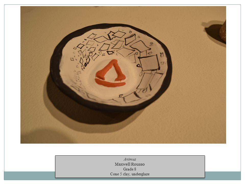 Animus Maxwell Rousso Grade 8 Cone 5 clay, underglaze Animus Maxwell Rousso Grade 8 Cone 5 clay, underglaze