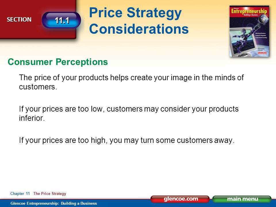 Glencoe Entrepreneurship: Building a Business Price Strategy Considerations SECTION SECTION 11.1 Chapter 11 The Price Strategy The price of your produ