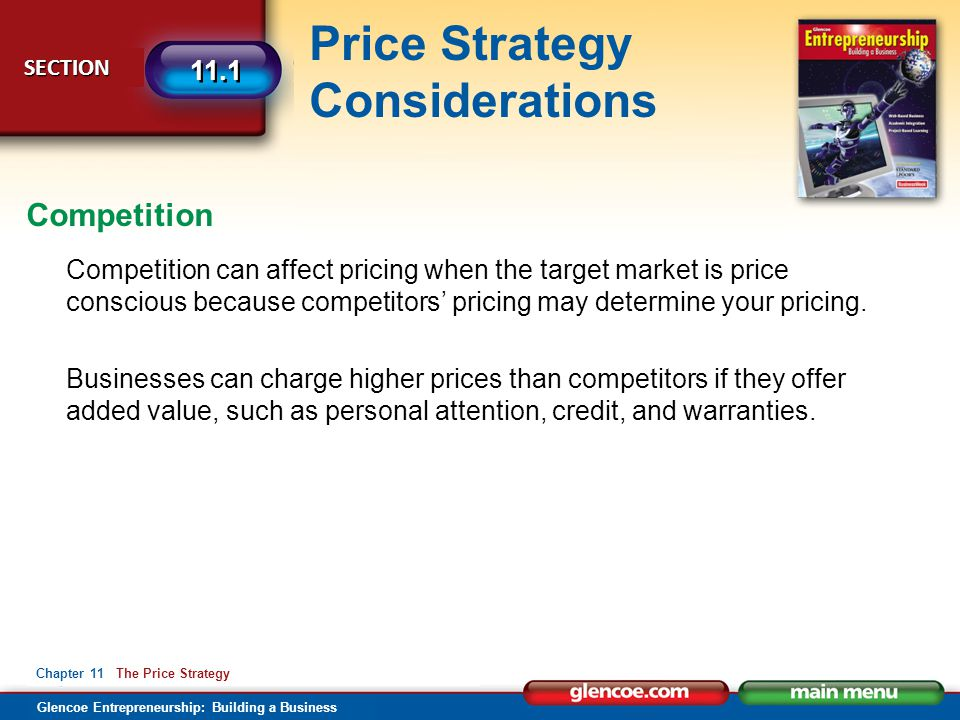 Glencoe Entrepreneurship: Building a Business Price Strategy Considerations SECTION SECTION 11.1 Chapter 11 The Price Strategy Competition can affect