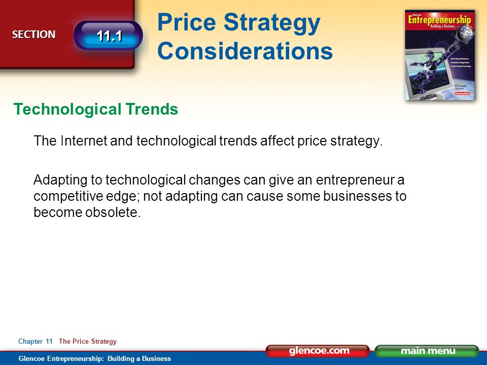 Glencoe Entrepreneurship: Building a Business Price Strategy Considerations SECTION SECTION 11.1 Chapter 11 The Price Strategy The Internet and techno